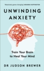 Unwinding Anxiety : Train Your Brain to Heal Your Mind - Book