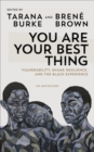 You Are Your Best Thing : Vulnerability, Shame Resilience and the Black Experience: An anthology - Book