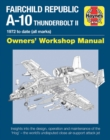 Fairchild Republic A-10 Thunderbolt II : Owners' Workshop Manual - Book