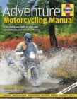Adventure Motorcycling Manual : Everything you need to plan and complete the journey of a lifetime - Book