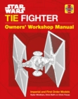 Star Wars TIE Fighter Owners' Workshop Manual : Imperial and First Order Models - Book