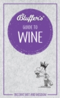 Bluffer's Guide To Wine : Instant Wit & Wisdom - Book