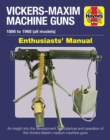 Vickers-Maxim Machine Gun Manual : An insight into the development, manufacture and operation of the Vickers-Maxim medium machine guns. - Book