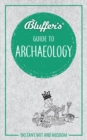 Bluffer's Guide to Archaeology : Instant wit and wisdom - Book
