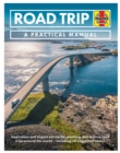 Road Trip Manual : Inspiration and expert advice for planning and driving road trips around the world - including 50 suggested routes - Book