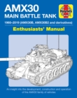 AMX30 Main Battle Tank Enthusiasts' Manual : The AMX30 family of vehicles, 1956 to 2018 - Book