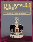 Royal Family Operations Manual : The history, dominions, protocol, residences, households, pomp and circumstance of the British Royals - Book
