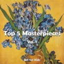 Top 5 Masterpieces vol 1 : Art for Kids - eBook
