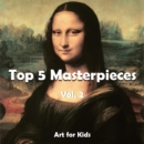 Top 5 Masterpieces vol 2 : Art for Kids - eBook