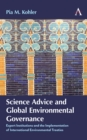 Science Advice and Global Environmental Governance : Expert Institutions and the Implementation of International Environmental Treaties - eBook