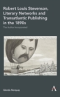 Robert Louis Stevenson, Literary Networks and Transatlantic Publishing in the 1890s : The Author Incorporated - eBook