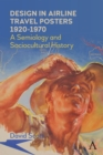 Design in Airline Travel Posters 1920-1970 : A Semiology and Sociocultural History - eBook