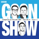 The Goon Show, Compendium 10 (series 9, Part 1) : The classic BBC radio comedy series - eAudiobook