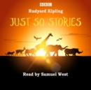 Just So Stories : Samuel West reads a selection of Just So Stories - eAudiobook