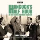 Hancock's Half Hour : Ten Episodes of the Classic BBC Radio Comedy Series Series 3 - Book