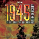 1945 - Year of Victory : Voices from the BBC Archives - eAudiobook