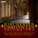 The Barchester Chronicles : Volume 2: The Small House at Allington and The Last Chronicle of Barset - Book