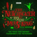 The Nutcracker and the Mouse King : A BBC Radio 4 full-cast dramatisation - eAudiobook