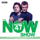 The Now Show: Series 47 : Six episodes of the BBC Radio 4 topical comedy - eAudiobook