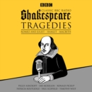 Classic BBC Radio Shakespeare: Tragedies : Hamlet; Macbeth; Romeo and Juliet - eAudiobook
