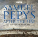 Samuel Pepys - After the Fire : BBC Radio 4 full-cast dramatisation - Book