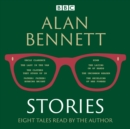Alan Bennett: Stories : Read by Alan Bennett - eAudiobook