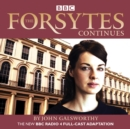 The Forsytes Continues : BBC Radio 4 full-cast dramatisation - eAudiobook