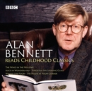 Alan Bennett Reads Childhood Classics : The Wind in the Willows; Alice in Wonderland; Through the Looking Glass; Winnie-the-Pooh; The House at Pooh Corner - eAudiobook