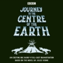 Journey to the Centre of the Earth : BBC Radio 4 full-cast dramatisation - Book