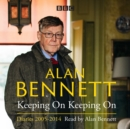 Alan Bennett: Keeping On Keeping On : Diaries 2005-2014 - Book