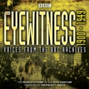 Eyewitness 1900-1949 : Voices from the BBC Archive - eAudiobook