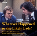 Whatever Happened to The Likely Lads? : Complete BBC Radio Series - Book