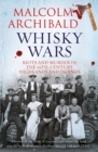 Whisky Wars : Riots and Murder in the 19th century Highlands and Islands - Book