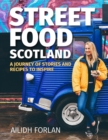 Street Food Scotland : A journey of stories and recipes to inspire - Book