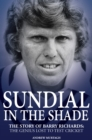 Sundial in the Shade : The Story of Barry Richards: the Genius Lost to Test Cricket - Book