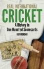 Real International Cricket : A History in One Hundred Scorecards - Book