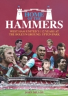 Home of the Hammers : West Ham United's 112 Years at the Boleyn Ground, Upton Park - Book