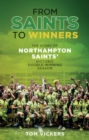 From Saints to Winners : The Story of Northampton Saints' Historic Double-Winning Season - Book
