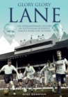 Glory, Glory Lane : The Extraordinary History of Tottenham Hotspur's Home for 118 Years - Book