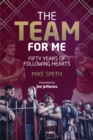 The Team for Me : Fifty Years of Following Hearts - Book