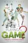 Playing the Game? : Cricket's Tarnished Ideals from Bodyline to the Present - Book