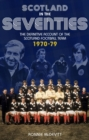 Scotland in the 70s : The Definitive Account of the Scotland Football Team 1970-1979 - Book