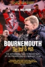 AFC Bournemouth, the Fall and Rise : The Astonishing Rags to Riches Tale of the Premier League's Smallest Club - Book
