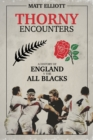 Thorny Encounters : A History of England v The All Blacks - Book