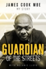Guardian of the Streets : James Cook MBE, My Story - Book