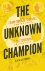 The Unknown Champion : From Fantasy Football to the Touchline - Book