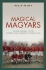 Magical Magyars : The Rise and Fall of the World's Once Greatest Football Team - Book