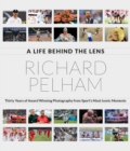 A Life Behind the Lens : Thirty Years of Award Winning Photography from Sport's Most Iconic Moments - Book