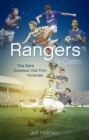 Rangers v Celtic : The Gers' Fifty Finest Old Firm Derby Day Triumphs - Book