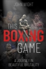 This Boxing Game : A Journey in Beautiful Brutality - Book